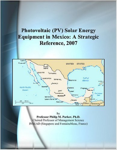 Photovoltaic (PV) Solar Energy Equipment in Mexico: A Strategic Reference, 2007